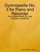 Gymnopedie No. 3 for Piano and Recorder - Pure Sheet Music By Lars Christian Lundholm by Lars Christian Lundholm
