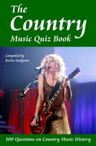 The Country Music Quiz Book: 100 Questions on Country Music History by Kevin Snelgrove