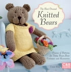 The Best-Dressed Knitted Bears: Dozens of patterns for teddy bears, bear costumes and accessories by Emma King