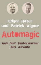 Automagic: Aus dem Hinterzimmer des Advaita by Edgar Hofer