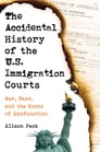 The Accidental History of the U.S. Immigration Courts Cover Image