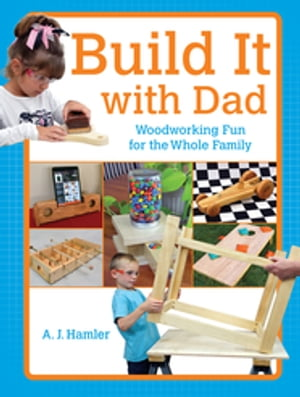 Build It with Dad Woodworking Fun for the Whole Family