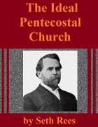 The Ideal Pentecostal Church by Seth Rees