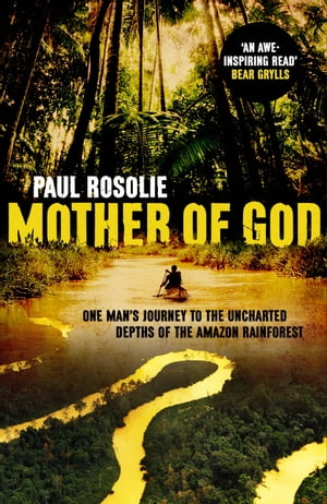 Mother of God One man?s journey to the uncharted depths of the Amazon rainforest