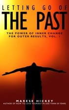 The Power of Inner Change for Outer Results Vol. 1 Letting Go of the Past Simple and Fast Energy Healing for Limiting Beliefs and Minor Childhood Trau by Marese Hickey