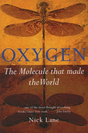 Oxygen: The molecule that made the world The molecule that made the world