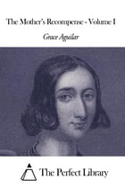 The Mother's Recompense - Volume I by Grace Aguilar