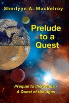 Prelude To A Quest by Sherlynn A. Muckelroy