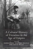 A Cultural History of Firearms in the Age of Empire