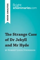 The Strange Case of Dr Jekyll and Mr Hyde by Robert Louis Stevenson (Book Analysis): Detailed Summary, Analysis and Reading Guide by Bright Summaries