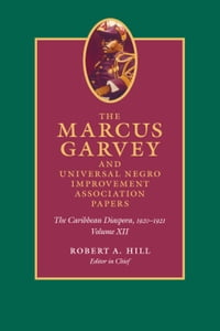 The Marcus Garvey and United Negro Improvement Association Papers, Volume XII: The Caribbean…