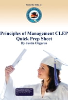 Principles of Management CLEP Quick Prep Sheet by Justin Orgeron