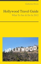 Hollywood, California Travel Guide - What To See & Do by Katherine Dixon