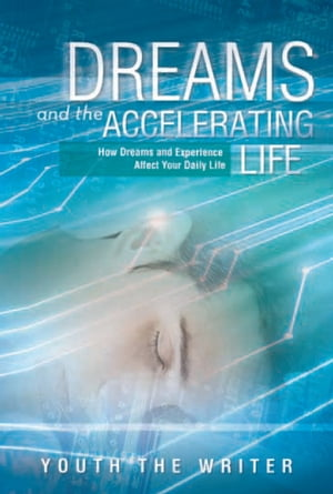 Dreams and the Accelerating Life: How Dreams and Experience Affect Your Daily Life