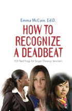 HOW TO RECOGNIZE A DEADBEAT: 101 Red Flags for Single Christian Women by Emma McCain Ed.D.