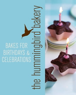 Book Hummingbird Bakery Bakes for Birthdays and Celebrations: An Extract from Cake Days by Tarek Malouf
