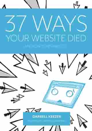 37 Ways Your Website Died: and How to Resurrect It by Darrell Keezer