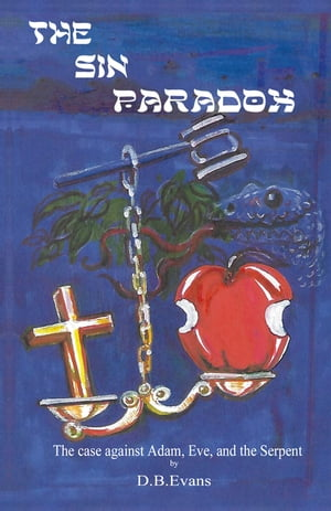 The Sin Paradox: The Case Against Adam, Eve, and the Serpent