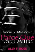 Parce Que Je L'Aime by Ally F. Rose