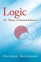 Logic: The Theory of Formal Inference by Alice Ambrose