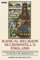 Radical Religion in Cromwell's England: A Concise History from the English Civil War to the End of the Commonwealth by Andrew Bradstock