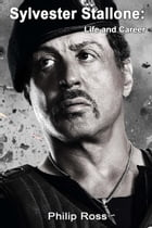 Sylvester Stallone: Life and Career by Philip Ross