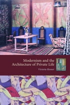 Modernism and the Architecture of Private Life by Victoria Rosner