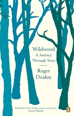 Book Wildwood: A Journey Through Trees by Roger Deakin