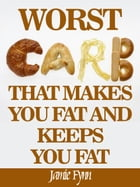 The Worst Carb That Makes You Fat and Keeps You Fat by Jamie Fynn