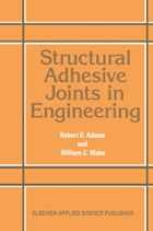 Structural Adhesive Joints in Engineering by R. D. Adams