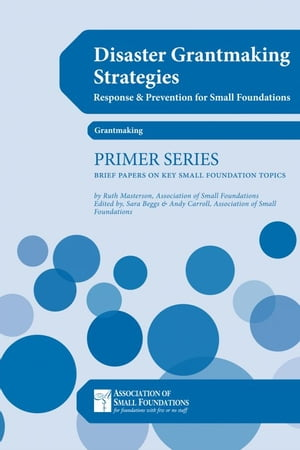 Disaster Grantmaking Strategies: Response & Prevention for Small Foundations by Ruth Masterson