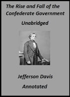 The Rise and Fall of the Confederate Government: Volumes I and II (Annotated) by Jefferson Davis