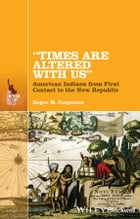 """Times Are Altered with Us"": American Indians from First Contact to the New Republic"