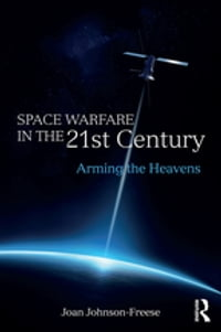 Space Warfare in the 21st Century: Arming the Heavens