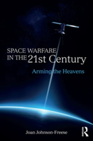 Space Warfare in the 21st Century Arming the Heavens