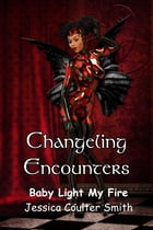 Changeling Encounter: Baby Light My Fire by Jessica Coulter Smith