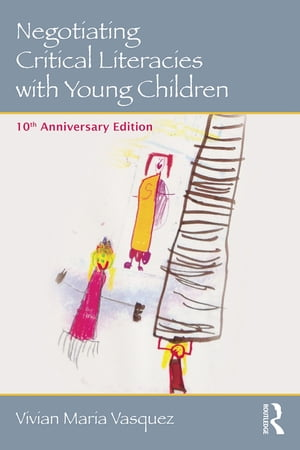 Negotiating Critical Literacies with Young Children 10th Anniversary Edition