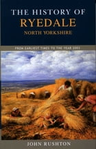 The History of Ryedale: North Yorkshire by John Rushton