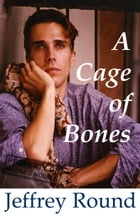 A Cage of Bones by Jeffrey Round