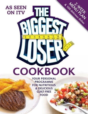 The Biggest Loser Cookbook Your personal programme for nutritious & delicious guilt-free food