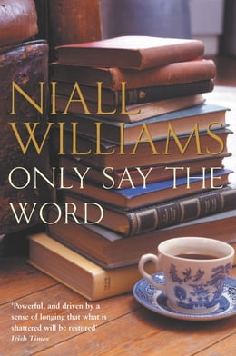Book Only Say the Word by Niall Williams