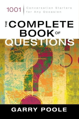 Book The Complete Book of Questions: 1001 Conversation Starters for Any Occasion by Garry D. Poole