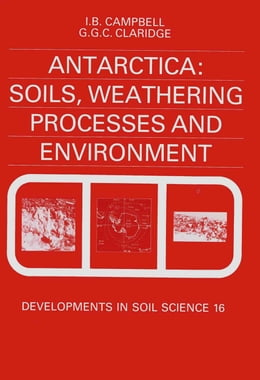 Book Antarctica: Soils, Weathering Processes and Environment by Campbell, I.B.