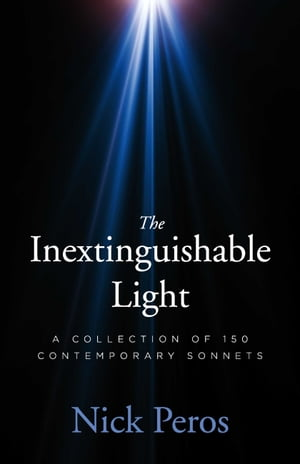 The Inextinguishable Light: A Collection of 150 Contemporary Sonnets by NIck Peros