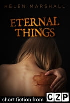 Eternal Things: Short Story by Helen Marshall