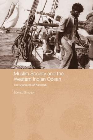 Muslim Society and the Western Indian Ocean The Seafarers of Kachchh