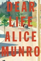 Dear Life: Stories by Alice Munro