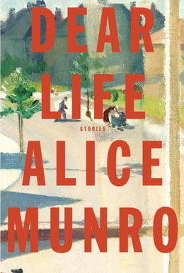 Book Dear Life: Stories by Alice Munro