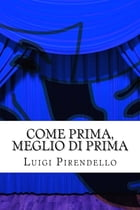 Come prima, meglio di prima: Commedia in tre atti by Luigi Pirandello