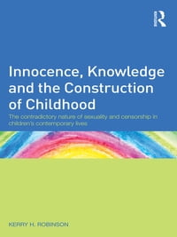 Innocence, Knowledge and the Construction of Childhood: The contradictory nature of sexuality and…